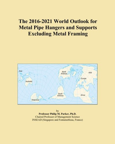 the-2016-2021-world-outlook-for-metal-pipe-hangers-and-supports-excluding-metal-framing