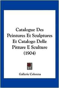 Des Peintures Et Sculptures Et Catalogo Delle Pitture E Sculture