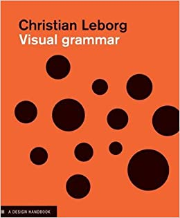 the grammar of visual design It is both a primer on visual language and a visual dictionary of the fundamental aspects of graphic design dealing with every imaginable visual  visual grammar.