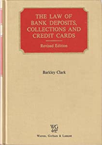 The Law of Bank Deposits, Collections, and Credit Cards Barkley Clark