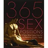 365 Sex Positions: A New Way Every Day for a Steamy, Erotic Yearpar Editors of Amorata Press