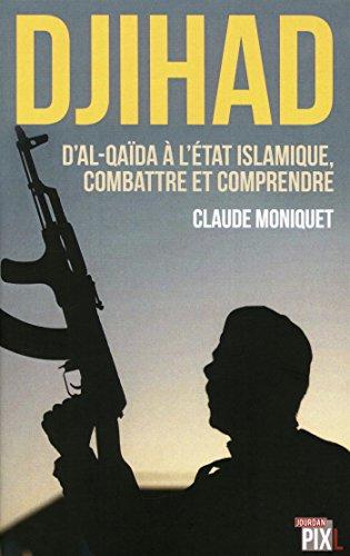 Djihad : D'Al-Qaïda à l'Etat islamique : combattre et comprendre le terrorisme