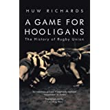 A Game for Hooligans: The History of Rugby Unionby Huw Richards