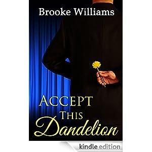 http://www.amazon.com/Accept-This-Dandelion-Brooke-Williams-ebook/dp/B00R54MUXY/ref=sr_1_1?ie=UTF8&qid=1420633998&sr=8-1&keywords=accept+this+dandelion