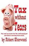 Robert Sherwood Tax without Tears: Tax and Accounts for the Self-employed Working from Home