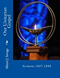 img - for Our Unitarian Gospel: Sermons 1897-1898 book / textbook / text book