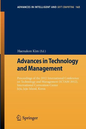 Advances In Technology And Management: Proceedings Of The 2012 International Conference On Technology And Management (Ictam 2012), International ... (Advances In Intelligent And Soft Computing)