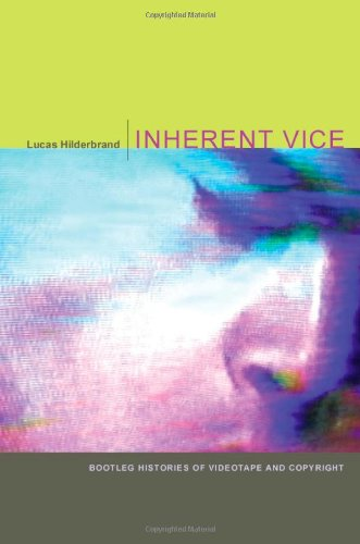 Inherent Vice: Bootleg Histories Of Videotape And Copyright