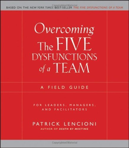 Overcoming The Five Dysfunctions Of A Team: A Field Guide For Leaders, Managers, And Facilitators (J-B Lencioni Series) By Lencioni, Patrick M. (2005) Paperback