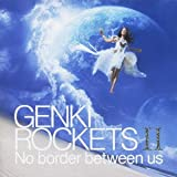 GENKI ROCKETS ?-No border between us-(初回生産限定盤)(DVD付)