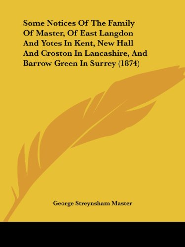 Some Notices of the Family of Master, of East Langdon and Yotes in Kent, New Hall and Croston in Lancashire, and Barrow Green in Surrey (1874)