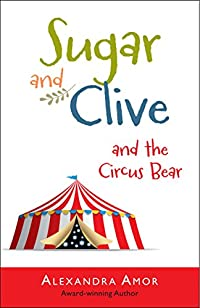 Sugar & Clive And The Circus Bear by Alexandra Amor ebook deal