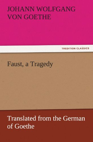 Faust, a Tragedy: Translated from the German of Goethe (TREDITION CLASSICS)