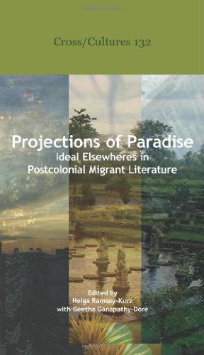 Projections of Paradise: Ideal Elsewheres in Postcolonial Migrant Literature. (Cross/Cultures)
