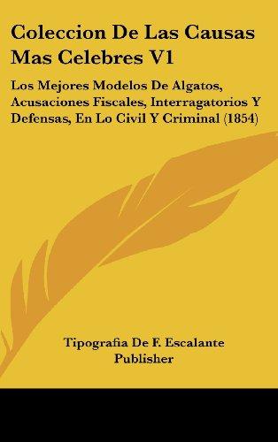 Coleccion de Las Causas Mas Celebres V1: Los Mejores Modelos de Algatos, Acusaciones Fiscales, Interragatorios y Defensas, En Lo Civil y Criminal (185