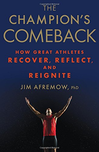 The Champion's Comeback: How Great Athletes Recover, Reflect, and Re-Ignite