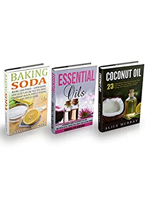 Essential Oils, Coconut Oil & Baking Soda Box Set: A Beginner's Guide To Essential Oil Uses + 23 Little-Known Coconut Oil + 43 Baking Soda Secrets No One Told You About For Vibrant Health