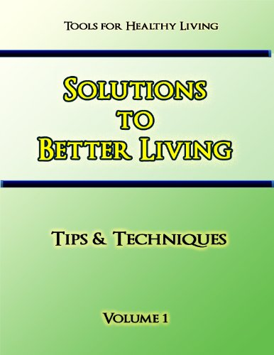 Solutions to Better Living Volume 1 (Tips & Techniques)