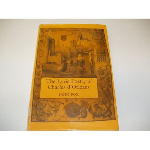 Lyric Poetry of Charles d'Orleans John Fox