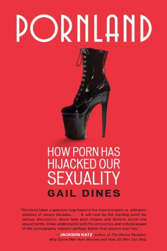 Pornland: How Porn Has Hijacked Our Sexuality, by Gail Dines