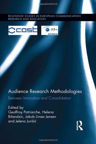 Audience Research Methodologies: Between Innovation and Consolidation (Routledge Studies in European Communication Resea