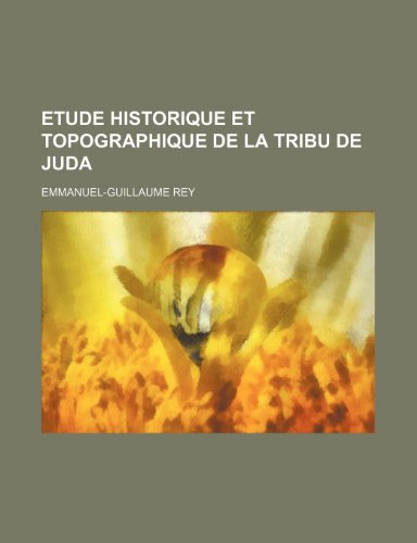 Etude Historique et Topographique de La Tribu de Juda