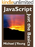 JavaScript: Just the Basics - A Primer for the Complete Beginner