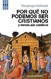 POR QUE NO PODEMOS SER CRISTIANOS Y MENO (8498671779) by PIERGIORGIO ODIFREDDI