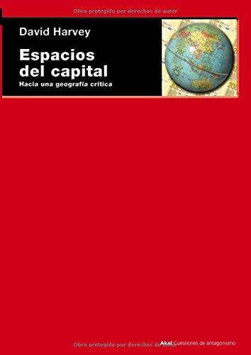 Espacios del capital: Hacia una geografía crítica (Cuestiones de antagonismo)