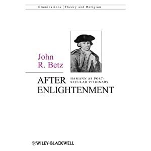 After Enlightenment: The Post-Secular Vision of J. G. Hamann | [John R. Betz]