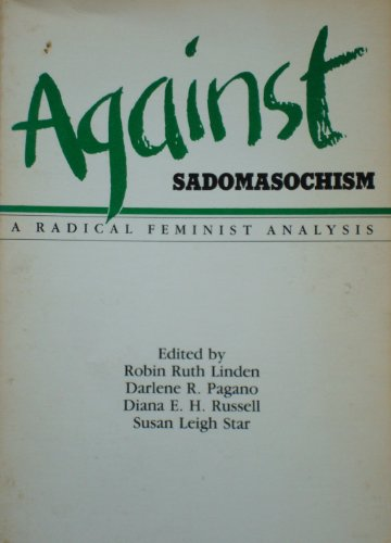 Against Sadomasochism: A Radical Feminist Analysis: Robin Ruth Linden: 9780960362837: Amazon.com: Books
