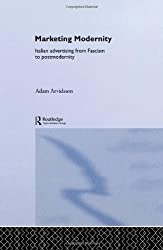 Marketing Modernity: Italian Advertising from Fascism to Postmodernity (Routledge Studies in Markets & Consumption)