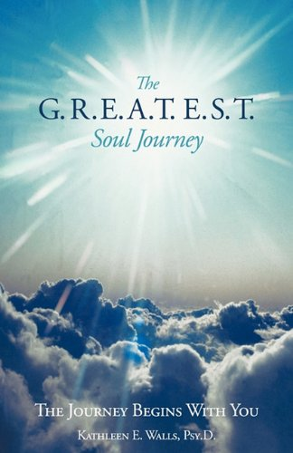 The G.R.E.A.T.E.S.T. Soul Journey: The Journey Begins with You