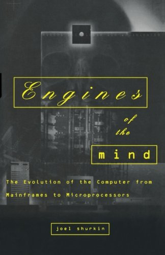 Engines of the Mind: The Evolution of the Computer from...