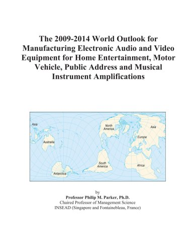 The 2009-2014 World Outlook for Manufacturing Electronic Audio and Video Equipment for Home Entertainment, Motor Vehicle, Public Address and Musical Instrument Amplifications