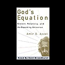 God's Equation: Einstein, Relativity, and the Expanding Universe (       UNABRIDGED) by Amir D. Aczel Narrated by Kent Broadhurst