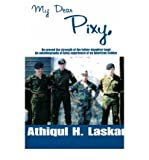 img - for { [ MY DEAR PIXY: HE PROVED THE STRENGTH OF THE FATHER-DAUGHTER BOND, AN AUTOBIOGRAPHY OF ARMY EXPERIENCE OF AN AMERICAN SOLDIER ] } Laskar, Athiqul H ( AUTHOR ) Feb-01-2001 Paperback book / textbook / text book