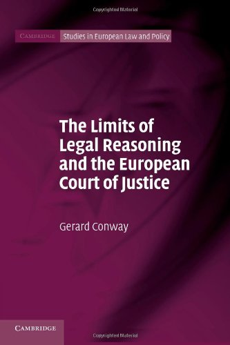 The Limits of Legal Reasoning and the European Court of Justice (Cambridge Studies in European Law and Policy)