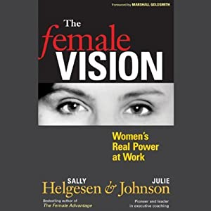 The Female Vision: Women's Real Power at Work | [Sally Hegeson, Julie Johnson]