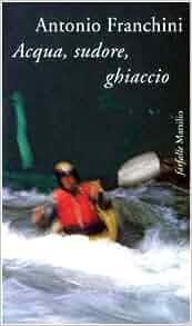 Acqua, Sudore, Ghiaccio (Farfalle) (Italian Edition