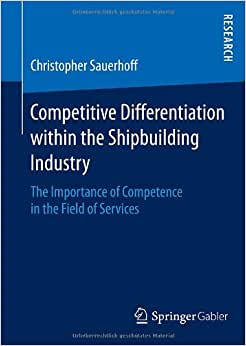 Competitive Differentiation within the Shipbuilding Industry: The Importance of Competence in the Field of Services book
