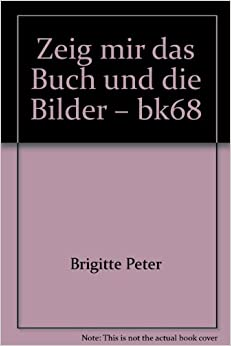 zeig mir das buch und die bilder bk68 brigitte peter books. Black Bedroom Furniture Sets. Home Design Ideas