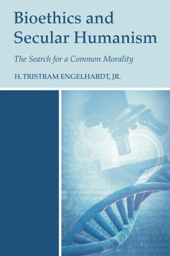 Bioethics and Secular Humanism: The Search for a Common Morality
