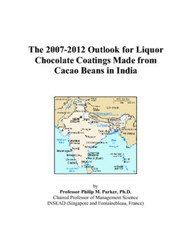 The 2007-2012 Outlook for Liquor Chocolate Coatings Made from Cacao Beans in India