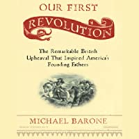 Our First Revolution: The Remarkable British Upheaval That Inspired America's Founding Fathers (Unabr.) (       UNABRIDGED) by Michael Barone Narrated by Stephen Hoye