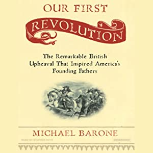 Our First Revolution: The Remarkable British Upheaval That Inspired America's Founding Fathers (Unabr.) | [Michael Barone]