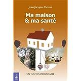 Ma maison et ma sant� : Un tout indissociablepar Jean-Jacques Beinet