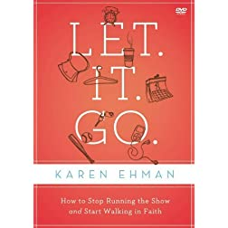 Let. It. Go.: A DVD Study: How to Stop Running the Show and Start Walking in Faith