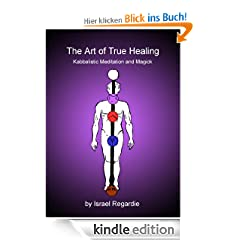 The Art of True Healing: Kabbalistic Meditation and Magick