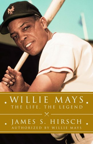 Willie Mays: The Life, The Legend, James S Hirsch